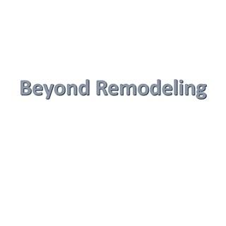 Beyond Remodeling
